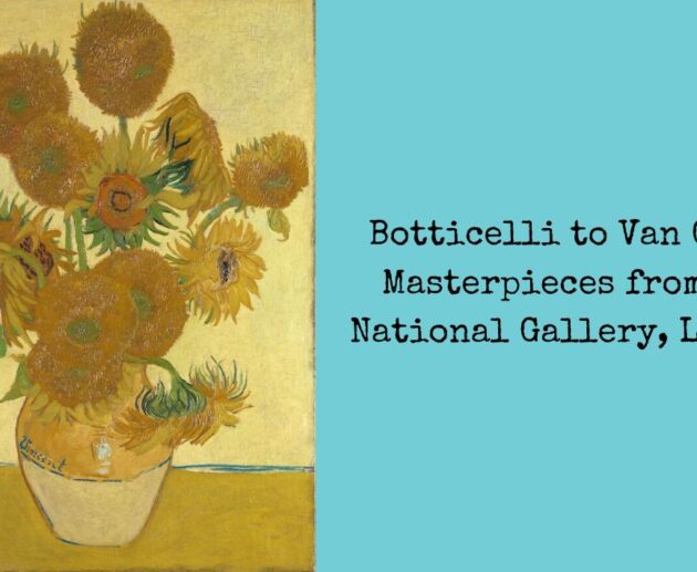 Botticelli to Van Gogh_ Masterpieces from the National Gallery, London'